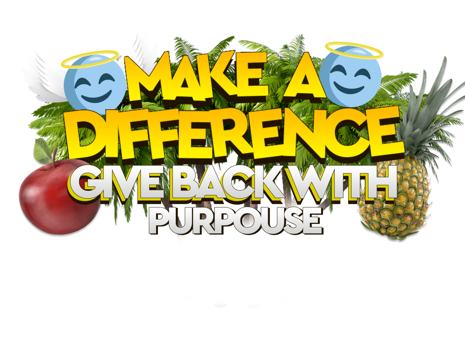MAKE A DIFERENCE GIVE BACK WITH PURPOUSE
